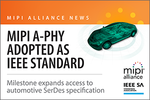 MIPI A-PHY Adopted as IEEE Standard