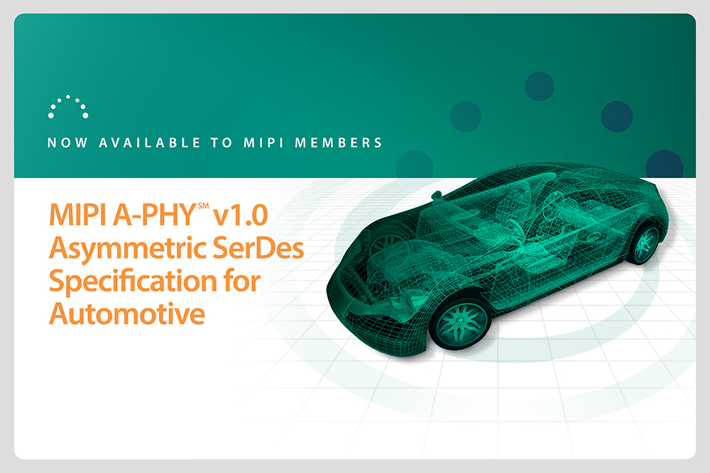 MIPI A-PHY v1.0 Released to MIPI Members